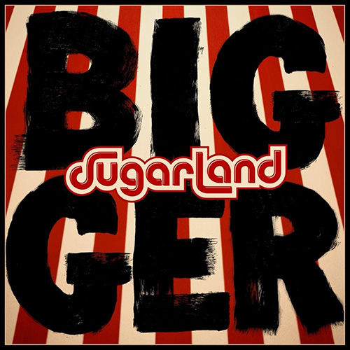 Sugarland - Bigger; Photo Courtesy Big Machine Records