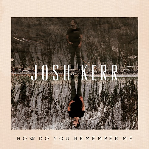 Josh Kerr - How Do You Remember Me; Cover Art Courtesy Black River Entertainment